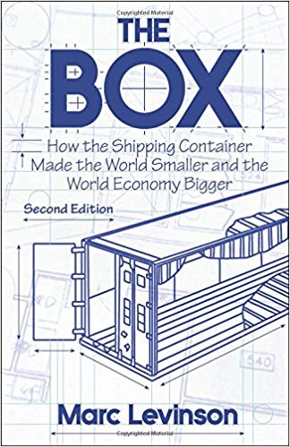The Box – How the Shipping Container Made the World Smaller and the World Economy Bigger